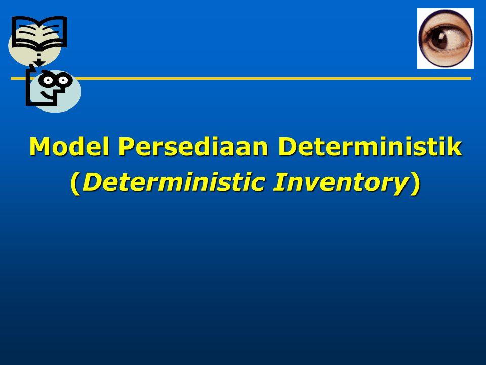 Deterministic Inventory Definisi Inventori Stok barang dalam suatu waktu yang merupakan aset nyata (tangible asset) yang dapat dilihat dan diukur.