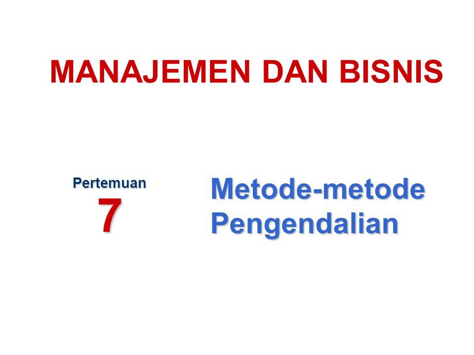 Metode-metode Pengendalian Pertemuan 7 MANAJEMEN DAN BISNIS