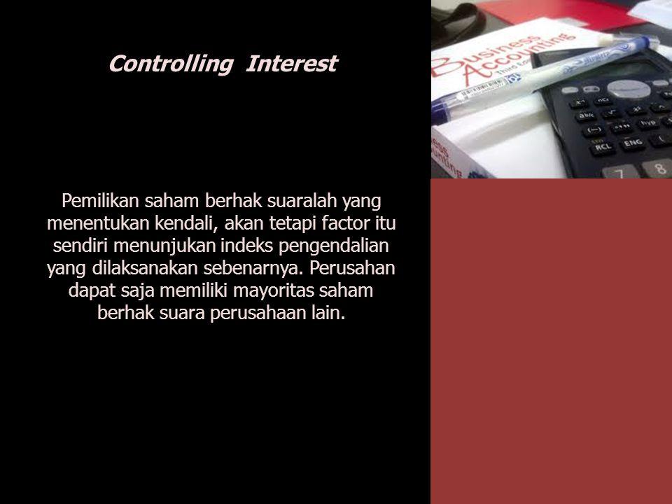 Controlling Interest Pemilikan saham berhak suaralah yang menentukan kendali, akan tetapi factor itu sendiri menunjukan indeks pengendalian yang dilak