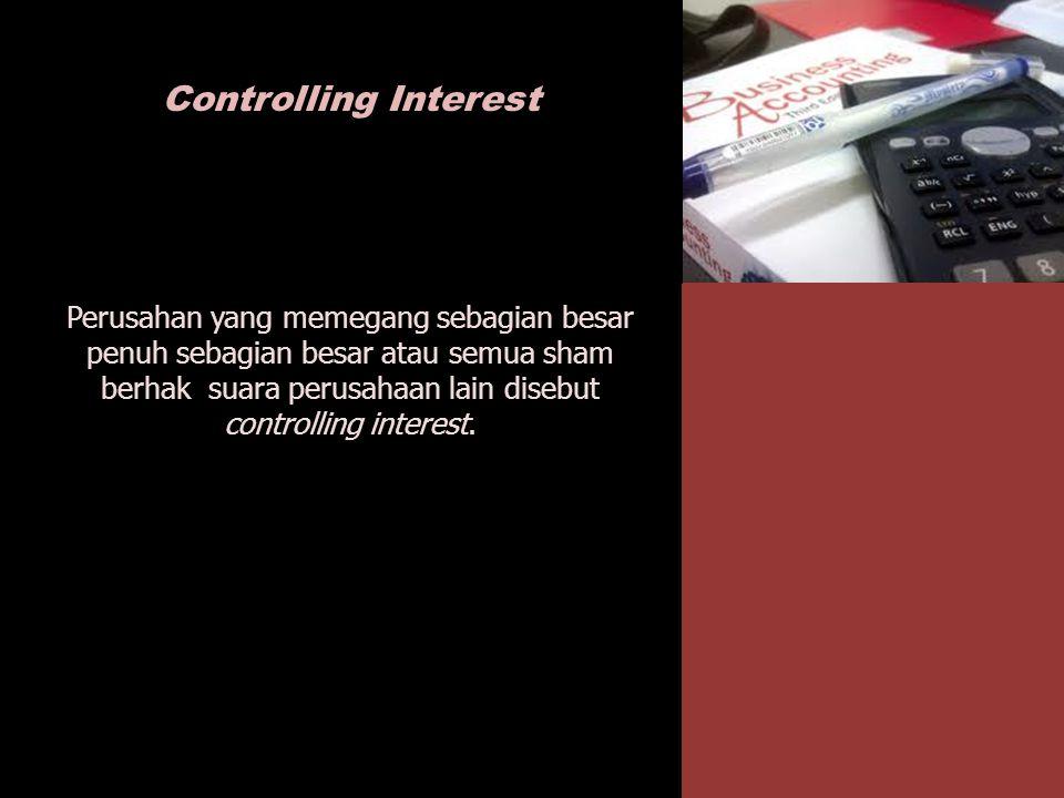 Controlling Interest Perusahan yang memegang sebagian besar penuh sebagian besar atau semua sham berhak suara perusahaan lain disebut controlling inte