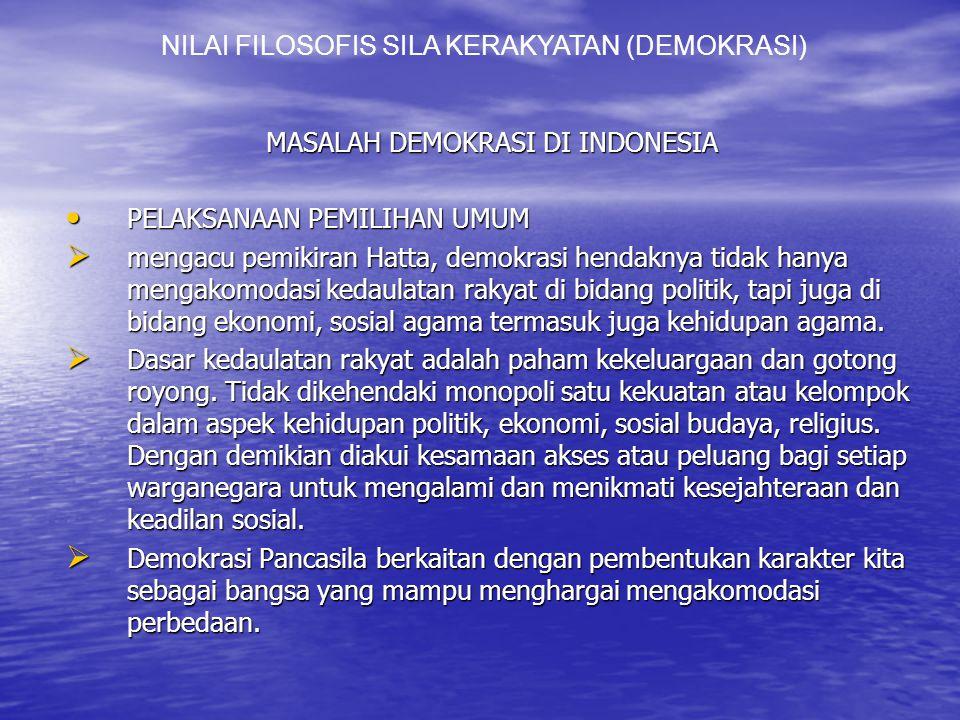 MASALAH DEMOKRASI DI INDONESIA PELAKSANAAN PEMILIHAN UMUM PELAKSANAAN PEMILIHAN UMUM  mengacu pemikiran Hatta, demokrasi hendaknya tidak hanya mengakomodasi kedaulatan rakyat di bidang politik, tapi juga di bidang ekonomi, sosial agama termasuk juga kehidupan agama.