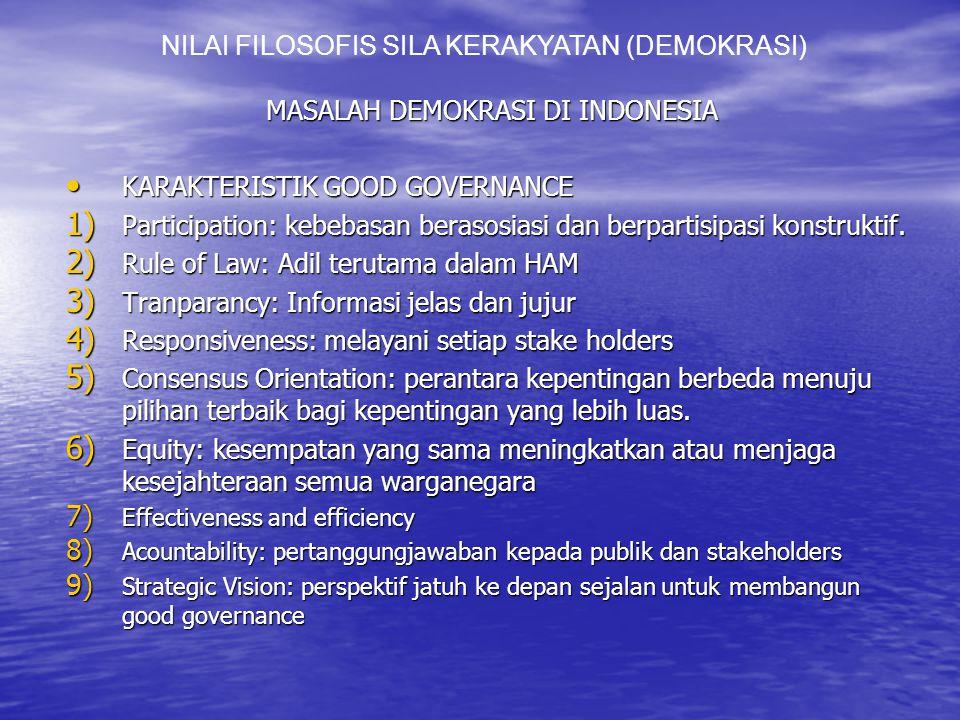 MASALAH DEMOKRASI DI INDONESIA KARAKTERISTIK GOOD GOVERNANCE KARAKTERISTIK GOOD GOVERNANCE 1) Participation: kebebasan berasosiasi dan berpartisipasi konstruktif.