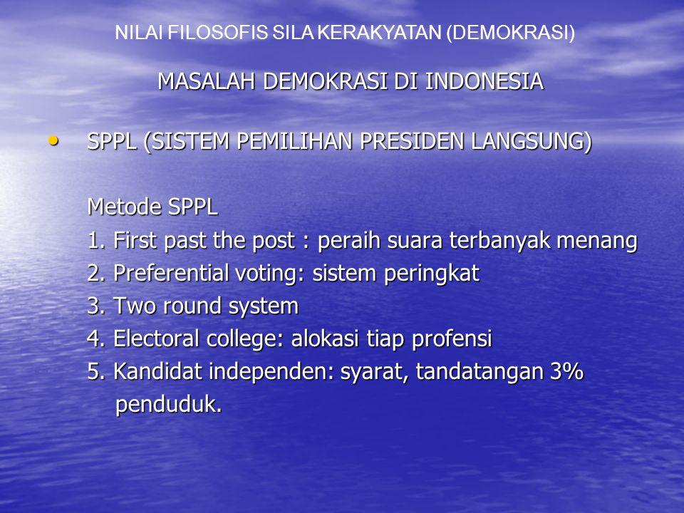 MASALAH DEMOKRASI DI INDONESIA SPPL (SISTEM PEMILIHAN PRESIDEN LANGSUNG) SPPL (SISTEM PEMILIHAN PRESIDEN LANGSUNG) Metode SPPL 1.