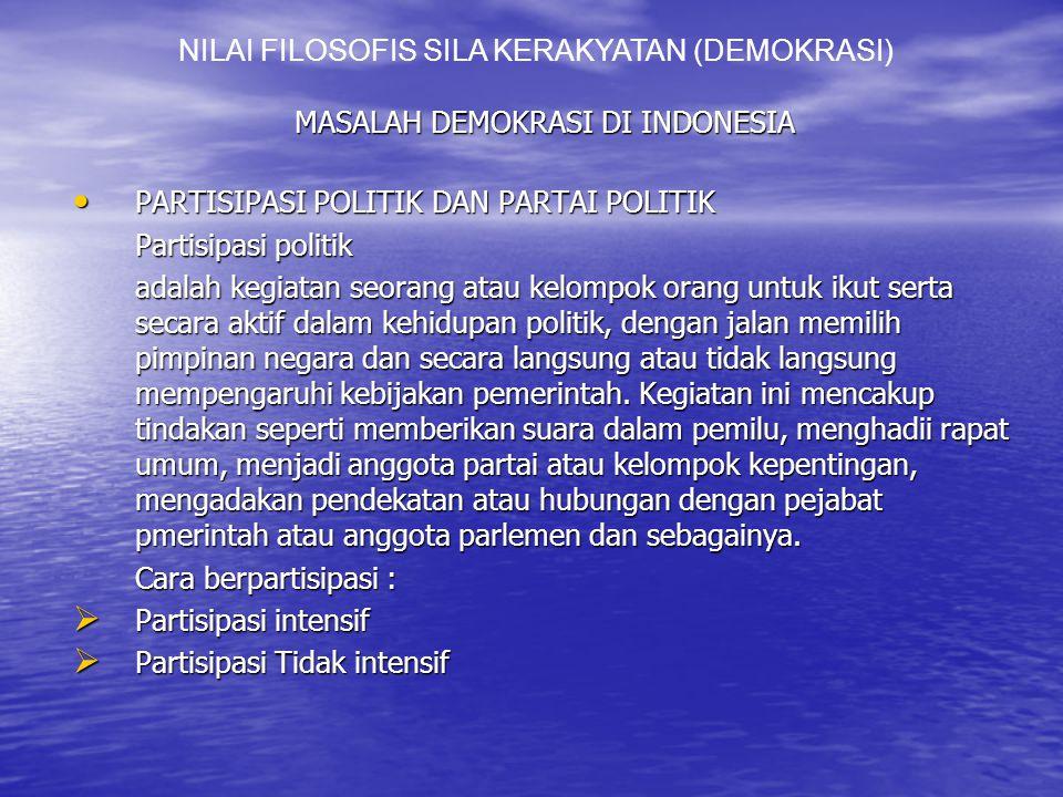 MASALAH DEMOKRASI DI INDONESIA PARTISIPASI POLITIK DAN PARTAI POLITIK PARTISIPASI POLITIK DAN PARTAI POLITIK Partisipasi politik adalah kegiatan seorang atau kelompok orang untuk ikut serta secara aktif dalam kehidupan politik, dengan jalan memilih pimpinan negara dan secara langsung atau tidak langsung mempengaruhi kebijakan pemerintah.