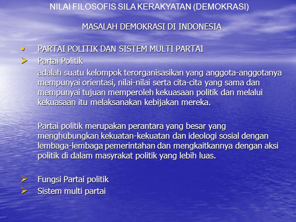 MASALAH DEMOKRASI DI INDONESIA PARTAI POLITIK DAN SISTEM MULTI PARTAI PARTAI POLITIK DAN SISTEM MULTI PARTAI  Partai Politik adalah suatu kelompok terorganisasikan yang anggota-anggotanya mempunyai orientasi, nilai-nilai serta cita-cita yang sama dan mempunyai tujuan memperoleh kekuasaan politik dan melalui kekuasaan itu melaksanakan kebijakan mereka.