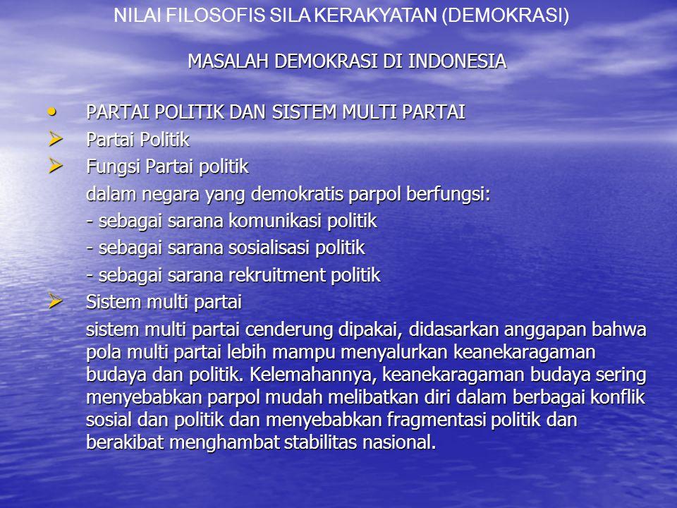 MASALAH DEMOKRASI DI INDONESIA PARTAI POLITIK DAN SISTEM MULTI PARTAI PARTAI POLITIK DAN SISTEM MULTI PARTAI  Partai Politik  Fungsi Partai politik dalam negara yang demokratis parpol berfungsi: - sebagai sarana komunikasi politik - sebagai sarana sosialisasi politik - sebagai sarana rekruitment politik  Sistem multi partai sistem multi partai cenderung dipakai, didasarkan anggapan bahwa pola multi partai lebih mampu menyalurkan keanekaragaman budaya dan politik.