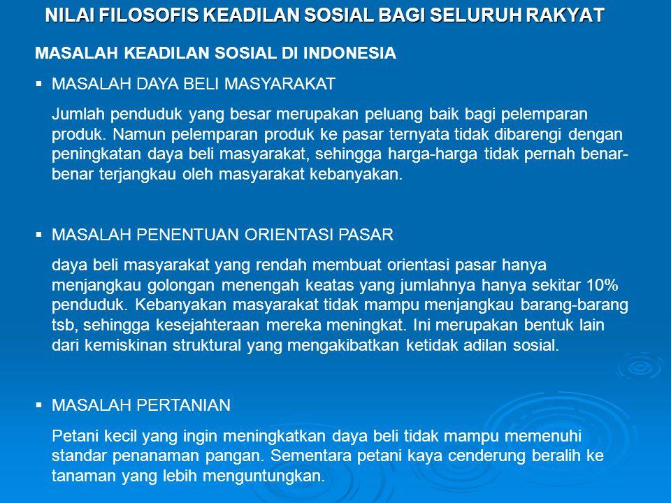 NILAI FILOSOFIS KEADILAN SOSIAL BAGI SELURUH RAKYAT MASALAH KEADILAN SOSIAL DI INDONESIA  MASALAH DAYA BELI MASYARAKAT Jumlah penduduk yang besar merupakan peluang baik bagi pelemparan produk.