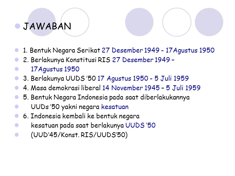 JAWABAN 1. Bentuk Negara Serikat 27 Desember 1949 - 17Agustus 1950 2.
