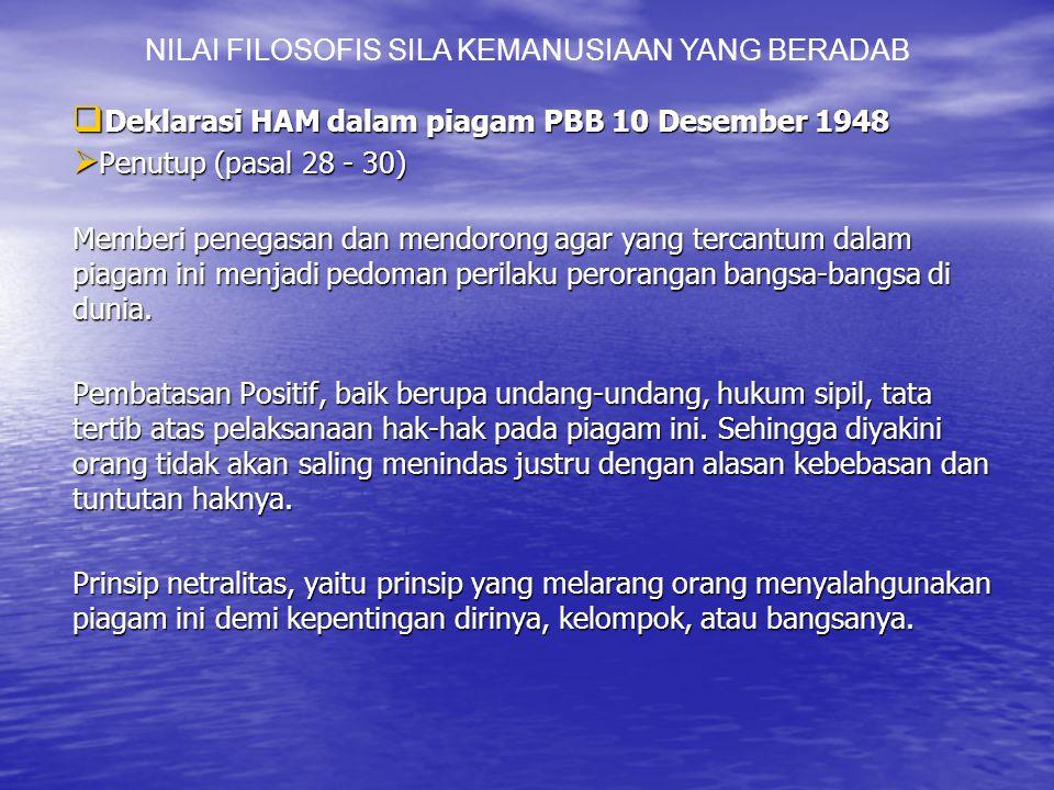  Deklarasi HAM dalam piagam PBB 10 Desember 1948  Penutup (pasal 28 - 30) Memberi penegasan dan mendorong agar yang tercantum dalam piagam ini menjadi pedoman perilaku perorangan bangsa-bangsa di dunia.