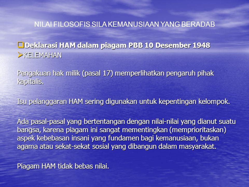  Deklarasi HAM dalam piagam PBB 10 Desember 1948  KELEMAHAN Pengakuan hak milik (pasal 17) memperlihatkan pengaruh pihak kapitalis.