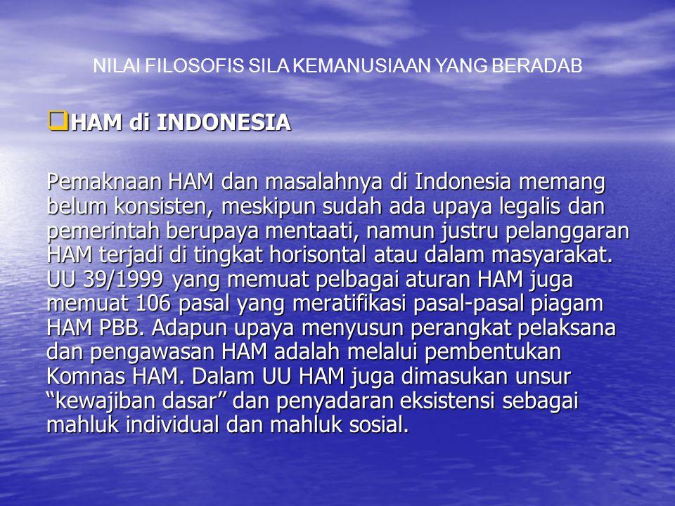  HAM di INDONESIA Pemaknaan HAM dan masalahnya di Indonesia memang belum konsisten, meskipun sudah ada upaya legalis dan pemerintah berupaya mentaati, namun justru pelanggaran HAM terjadi di tingkat horisontal atau dalam masyarakat.
