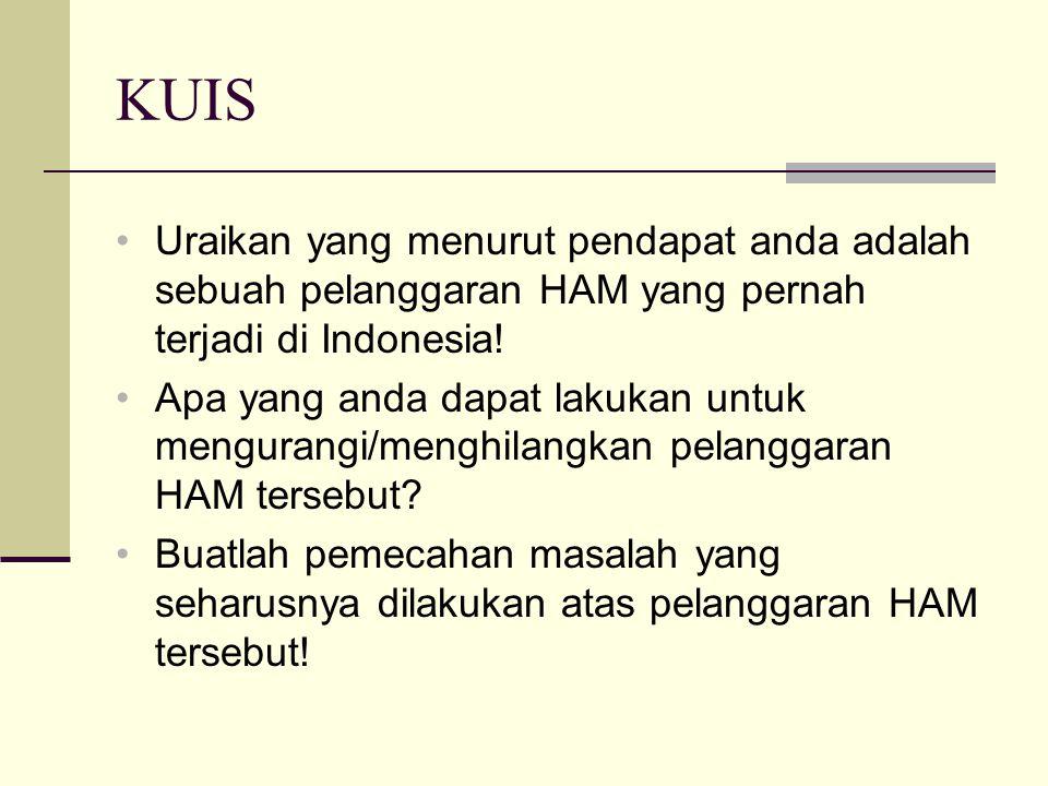 KUIS Uraikan yang menurut pendapat anda adalah sebuah pelanggaran HAM yang pernah terjadi di Indonesia.