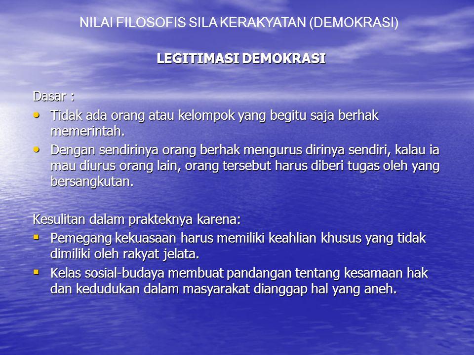 LEGITIMASI DEMOKRASI Dasar : Tidak ada orang atau kelompok yang begitu saja berhak memerintah.