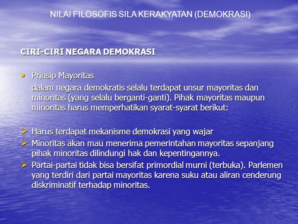 CIRI-CIRI NEGARA DEMOKRASI Prinsip Mayoritas Prinsip Mayoritas dalam negara demokratis selalu terdapat unsur mayoritas dan minoritas (yang selalu berganti-ganti).