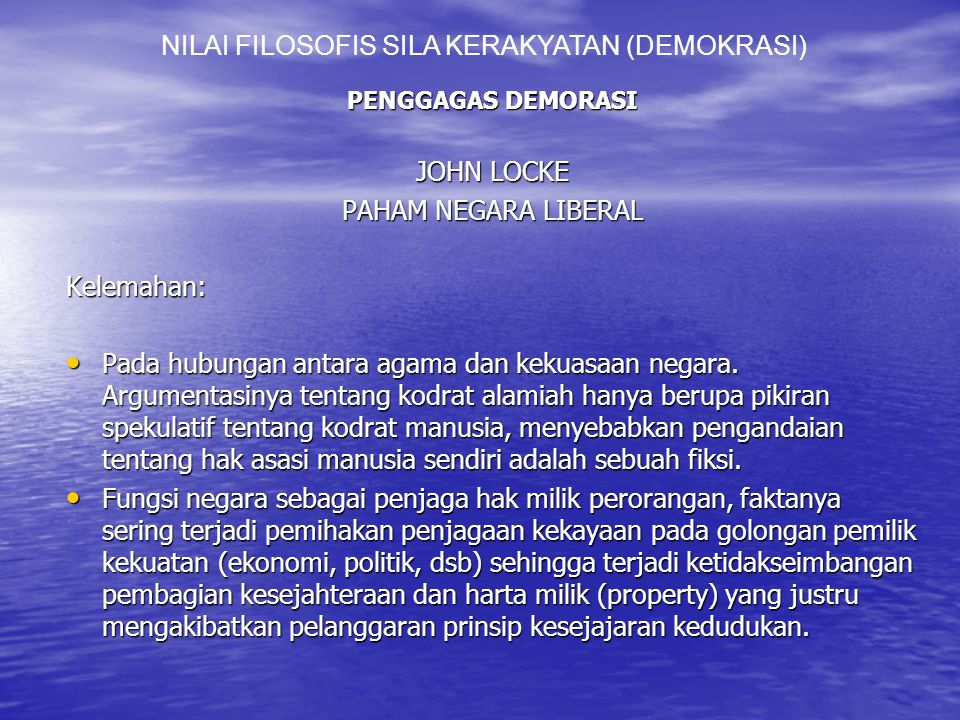 PENGGAGAS DEMORASI JOHN LOCKE PAHAM NEGARA LIBERAL Kelemahan: Pada hubungan antara agama dan kekuasaan negara.