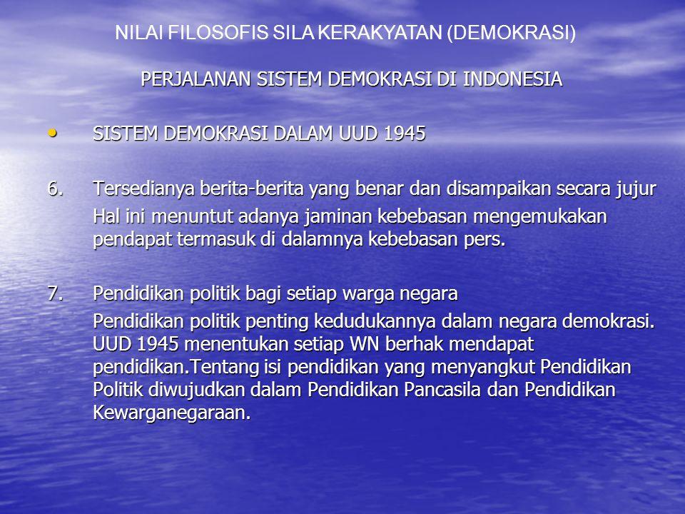 PERJALANAN SISTEM DEMOKRASI DI INDONESIA SISTEM DEMOKRASI DALAM UUD 1945 SISTEM DEMOKRASI DALAM UUD 1945 6.Tersedianya berita-berita yang benar dan disampaikan secara jujur Hal ini menuntut adanya jaminan kebebasan mengemukakan pendapat termasuk di dalamnya kebebasan pers.