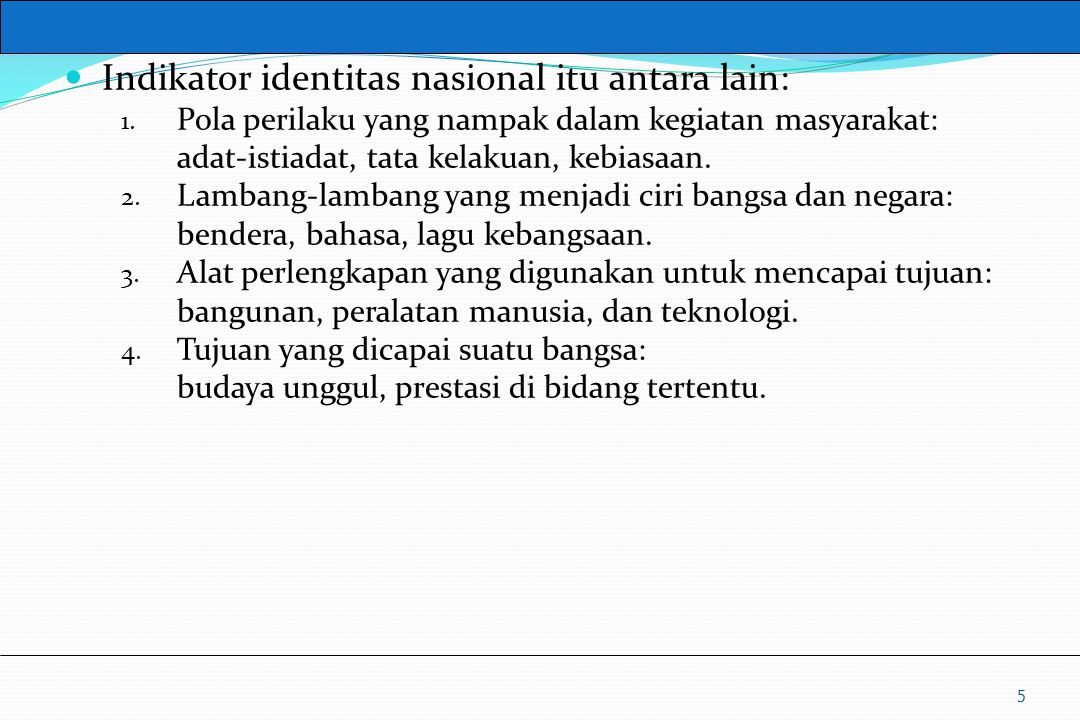 UM10-080 PANCASILA DAN KEWARGANEGARAAN Indikator identitas nasional itu antara lain: 1. Pola perilaku yang nampak dalam kegiatan masyarakat: adat-isti