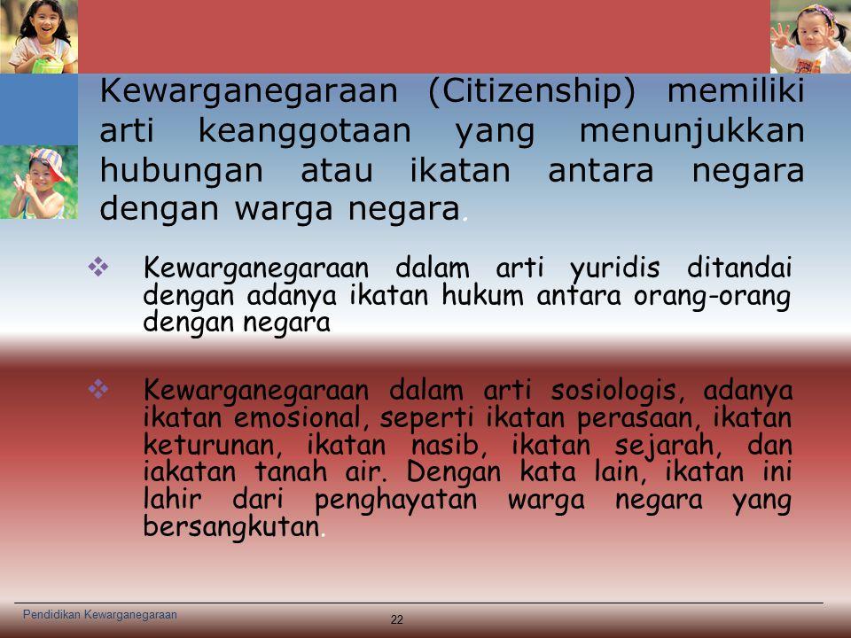 Kewarganegaraan (Citizenship) memiliki arti keanggotaan yang menunjukkan hubungan atau ikatan antara negara dengan warga negara.  Kewarganegaraan dal