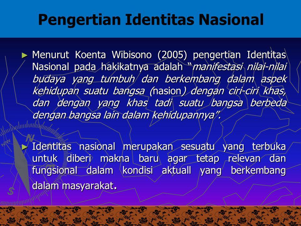 """UM10-080 PANCASILA DAN KEWARGANEGARAAN 3 ► Menurut Koenta Wibisono (2005) pengertian Identitas Nasional pada hakikatnya adalah """"manifestasi nilai-nila"""