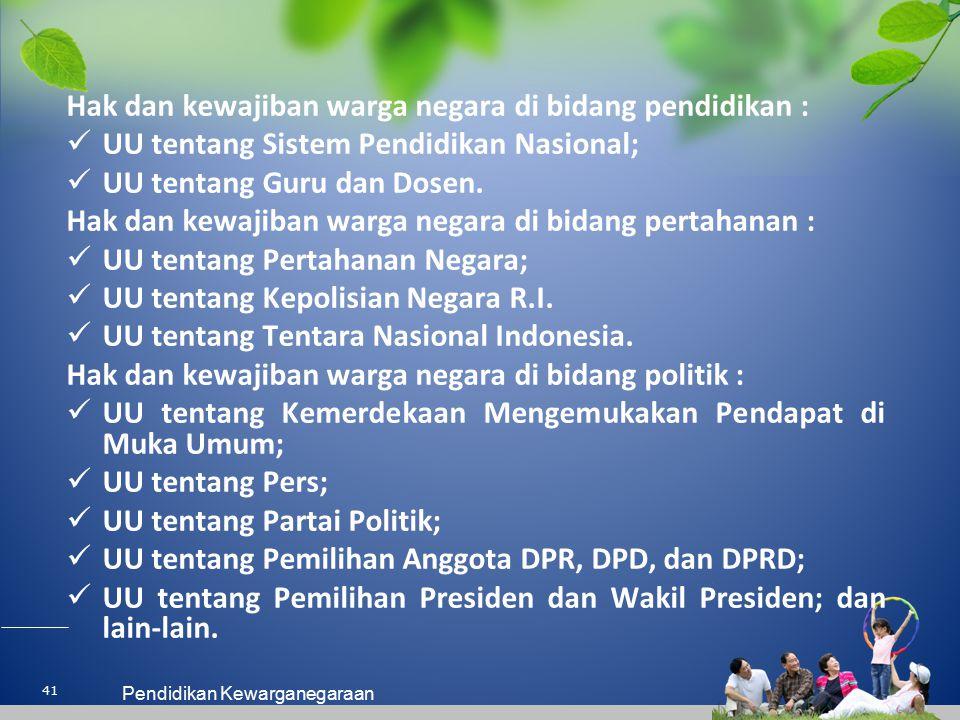 Hak dan kewajiban warga negara di bidang pendidikan : UU tentang Sistem Pendidikan Nasional; UU tentang Guru dan Dosen. Hak dan kewajiban warga negara