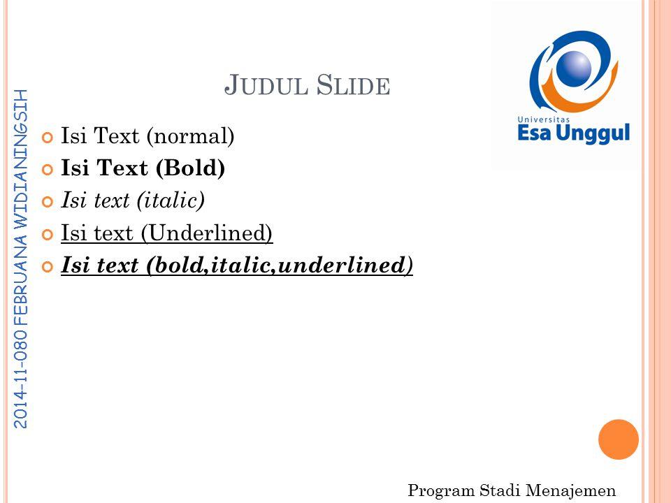 Program Stadi Menajemen 2 0 1 4 - 1 1 - 0 8 0 F E B R U A N A W I D I A N I N G S I H J UDUL S LIDE Isi Text (normal) Isi Text (Bold) Isi text (italic) Isi text (Underlined) Isi text (bold,italic,underlined )