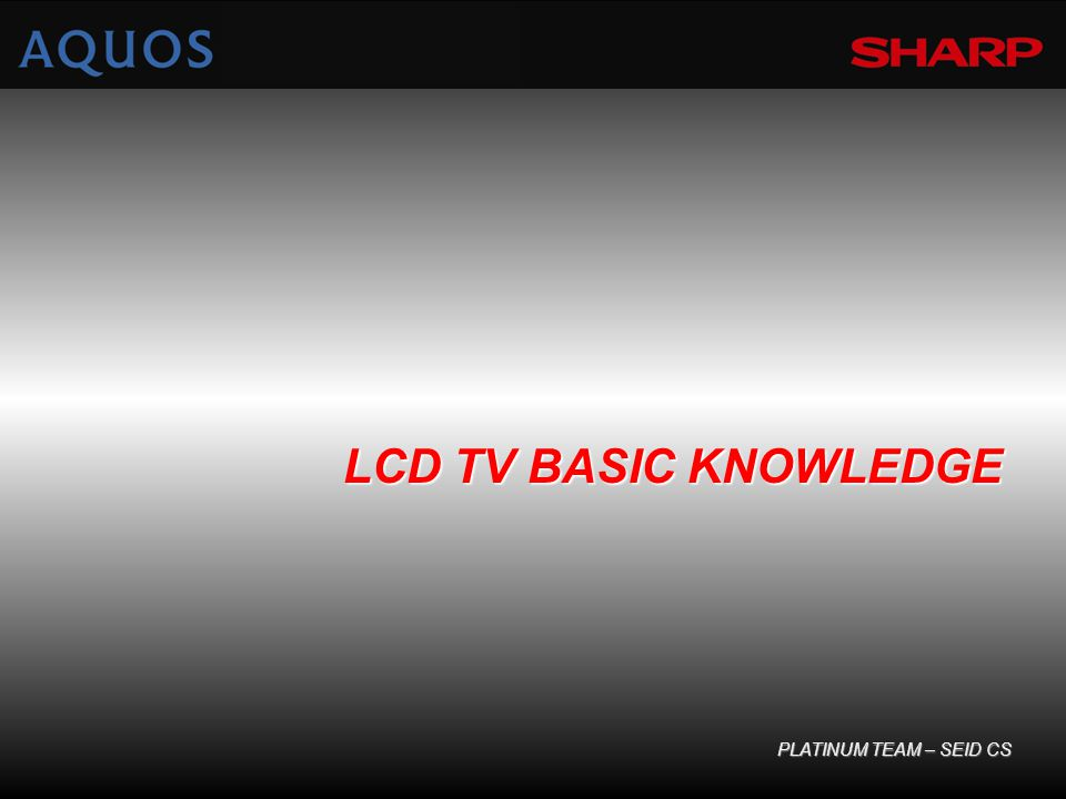 LCD TV BASIC KNOWLEDGE PLATINUM TEAM – SEID CS
