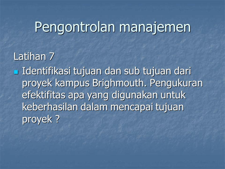 Pengontrolan manajemen Latihan 7 Identifikasi tujuan dan sub tujuan dari proyek kampus Brighmouth. Pengukuran efektifitas apa yang digunakan untuk keb