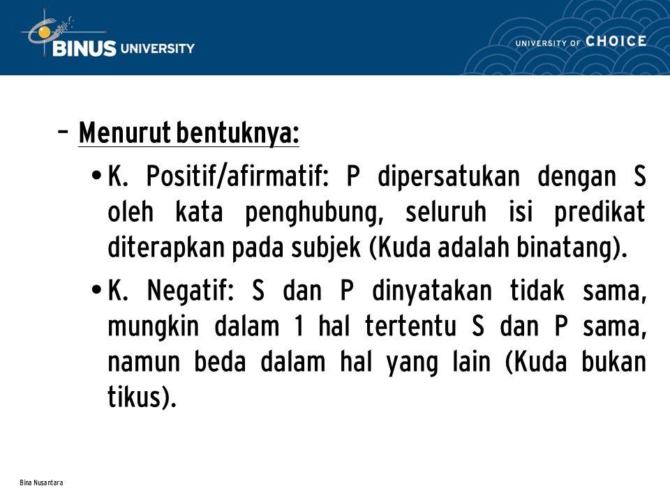 Bina Nusantara – Menurut bentuknya: K. Positif/afirmatif: P dipersatukan dengan S oleh kata penghubung, seluruh isi predikat diterapkan pada subjek (K