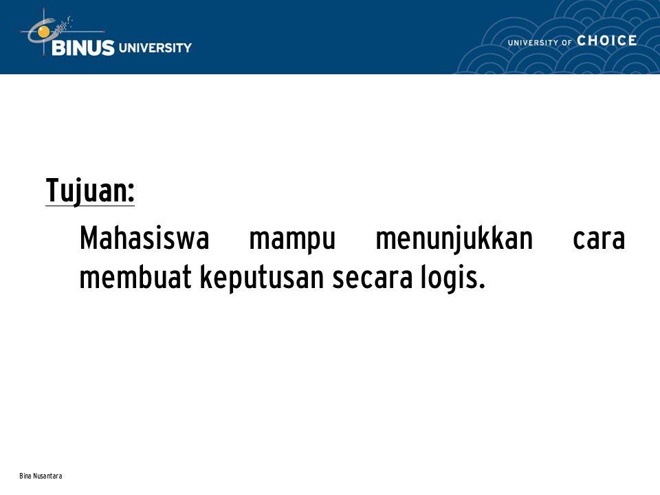 Bina Nusantara Tujuan: Mahasiswa mampu menunjukkan cara membuat keputusan secara logis.
