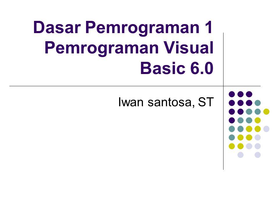 Dasar Pemrograman 1 Pemrograman Visual Basic 6.0 Iwan santosa, ST