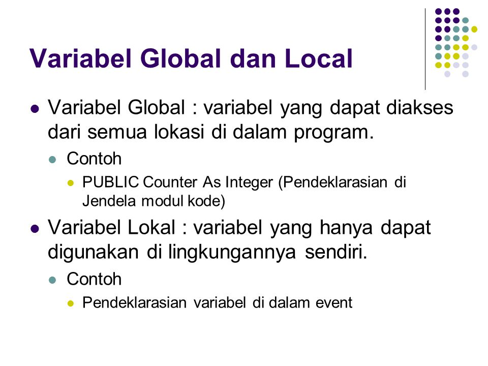 Variabel Global dan Local Variabel Global : variabel yang dapat diakses dari semua lokasi di dalam program.