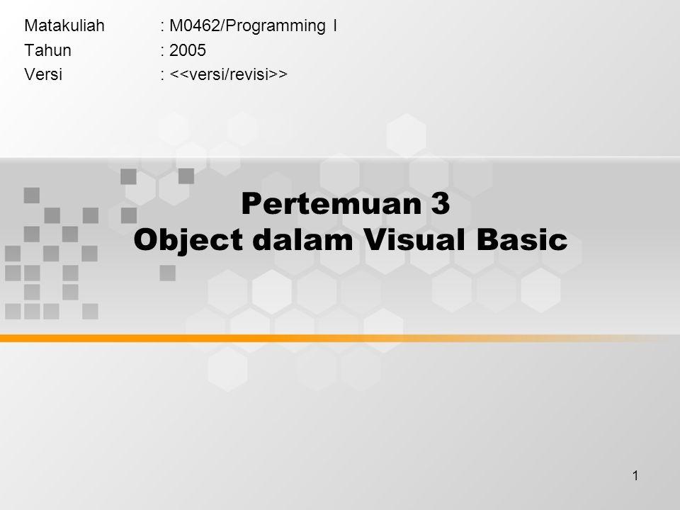 1 Pertemuan 3 Object dalam Visual Basic Matakuliah: M0462/Programming I Tahun: 2005 Versi: >