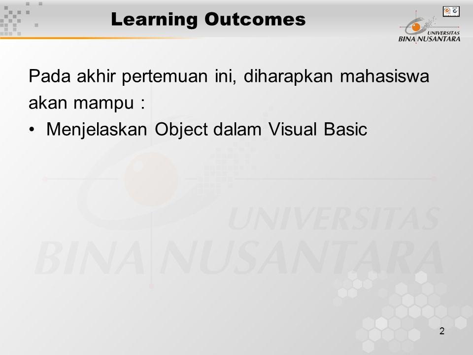 2 Learning Outcomes Pada akhir pertemuan ini, diharapkan mahasiswa akan mampu : Menjelaskan Object dalam Visual Basic