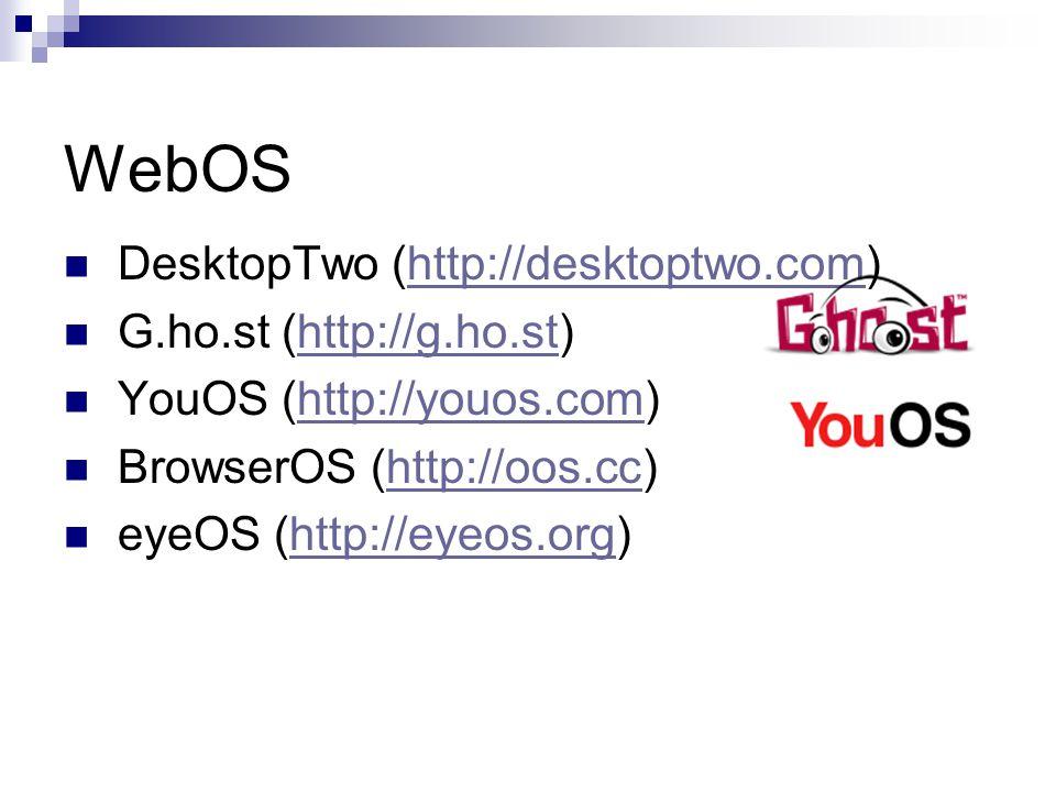WebOS DesktopTwo (http://desktoptwo.com)http://desktoptwo.com G.ho.st (http://g.ho.st)http://g.ho.st YouOS (http://youos.com)http://youos.com BrowserO