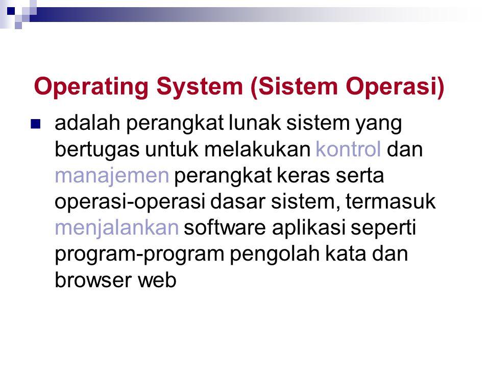 Operating System (Sistem Operasi) adalah perangkat lunak sistem yang bertugas untuk melakukan kontrol dan manajemen perangkat keras serta operasi-oper