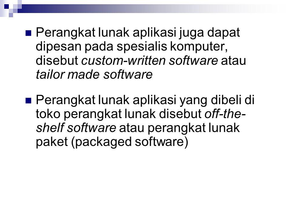 Perangkat lunak aplikasi juga dapat dipesan pada spesialis komputer, disebut custom-written software atau tailor made software Perangkat lunak aplikas