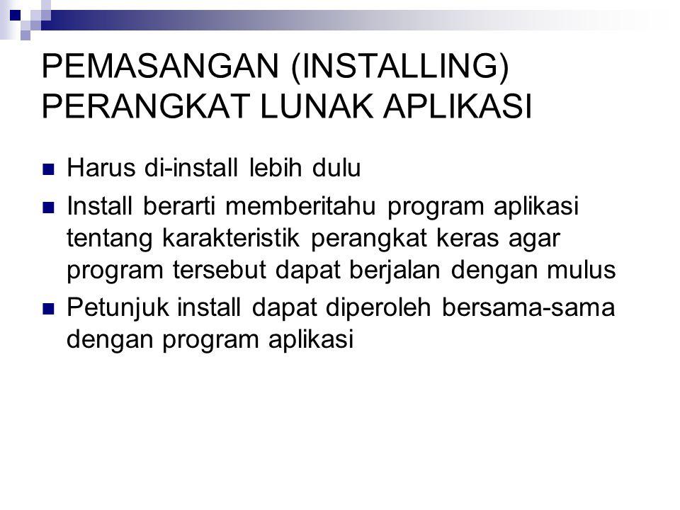 PEMASANGAN (INSTALLING) PERANGKAT LUNAK APLIKASI Harus di-install lebih dulu Install berarti memberitahu program aplikasi tentang karakteristik perang