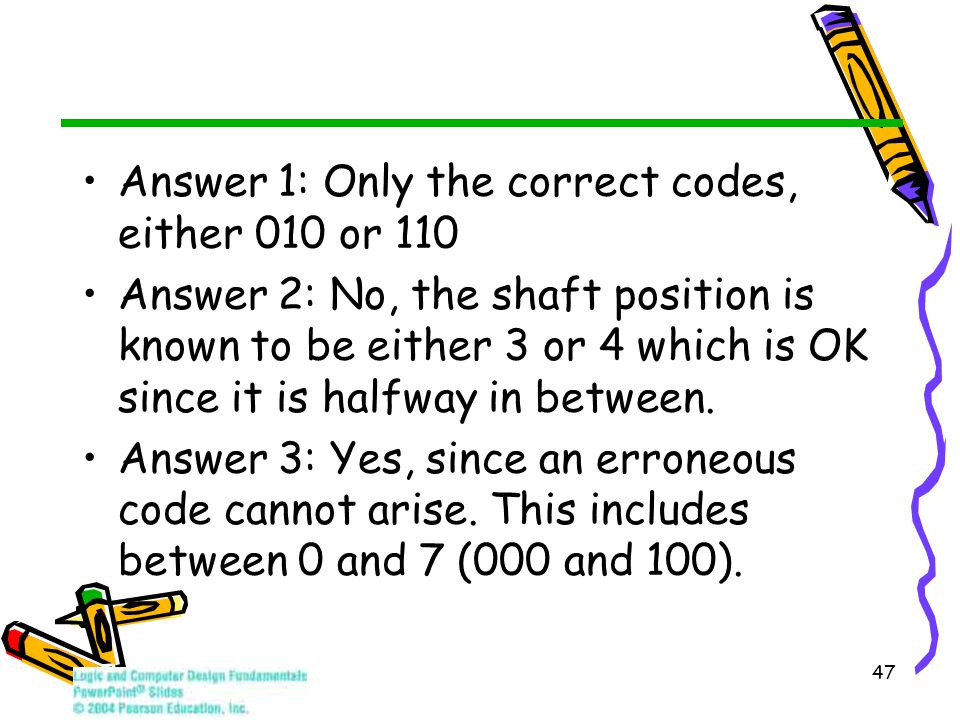 Answer 1: Only the correct codes, either 010 or 110 Answer 2: No, the shaft position is known to be either 3 or 4 which is OK since it is halfway in between.