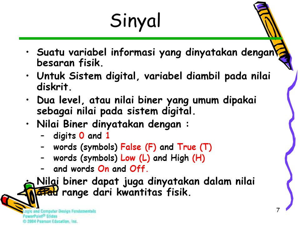 7 Sinyal Suatu variabel informasi yang dinyatakan dengan besaran fisik.