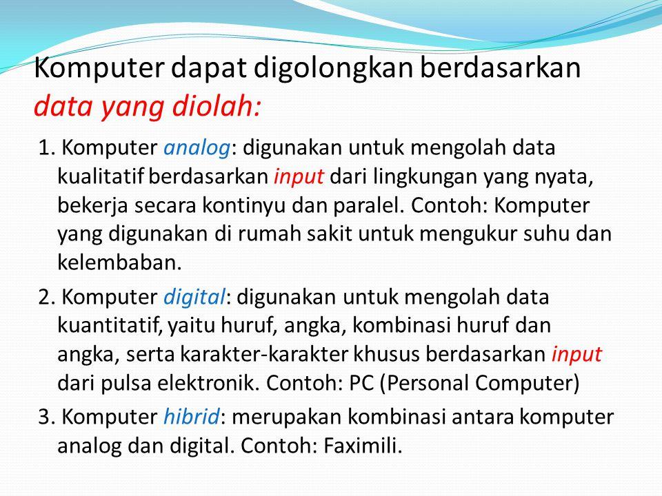 Komputer dapat digolongkan berdasarkan data yang diolah: 1.