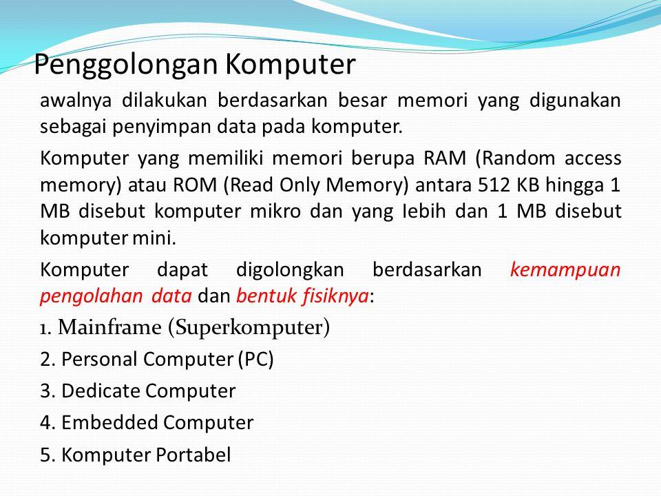 Penggolongan Komputer awalnya dilakukan berdasarkan besar memori yang digunakan sebagai penyimpan data pada komputer.