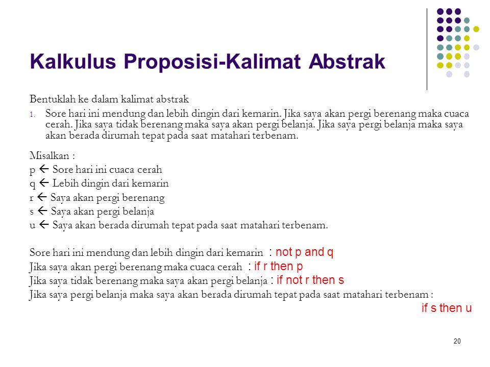 20 Kalkulus Proposisi-Kalimat Abstrak Bentuklah ke dalam kalimat abstrak 1.