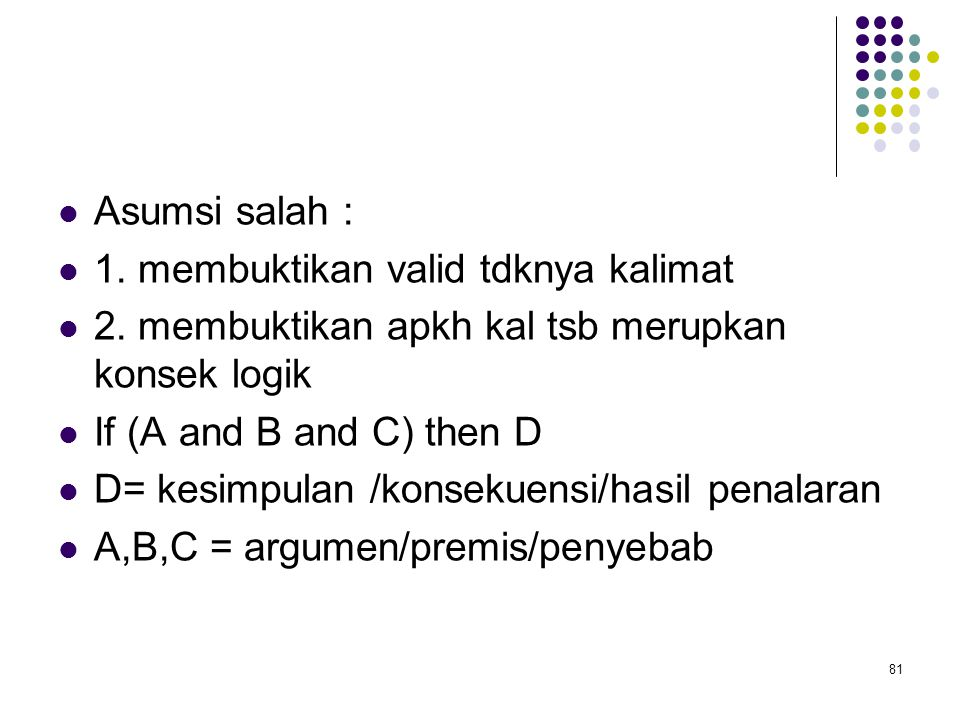 Asumsi salah : 1.membuktikan valid tdknya kalimat 2.
