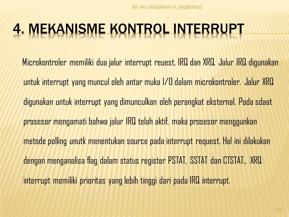 Microkontroler memiliki dua jalur interrupt reuest, IRQ dan XRQ.