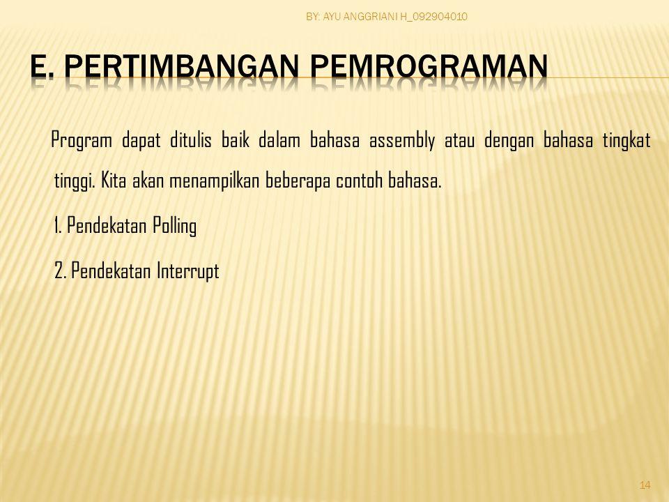 Program dapat ditulis baik dalam bahasa assembly atau dengan bahasa tingkat tinggi.