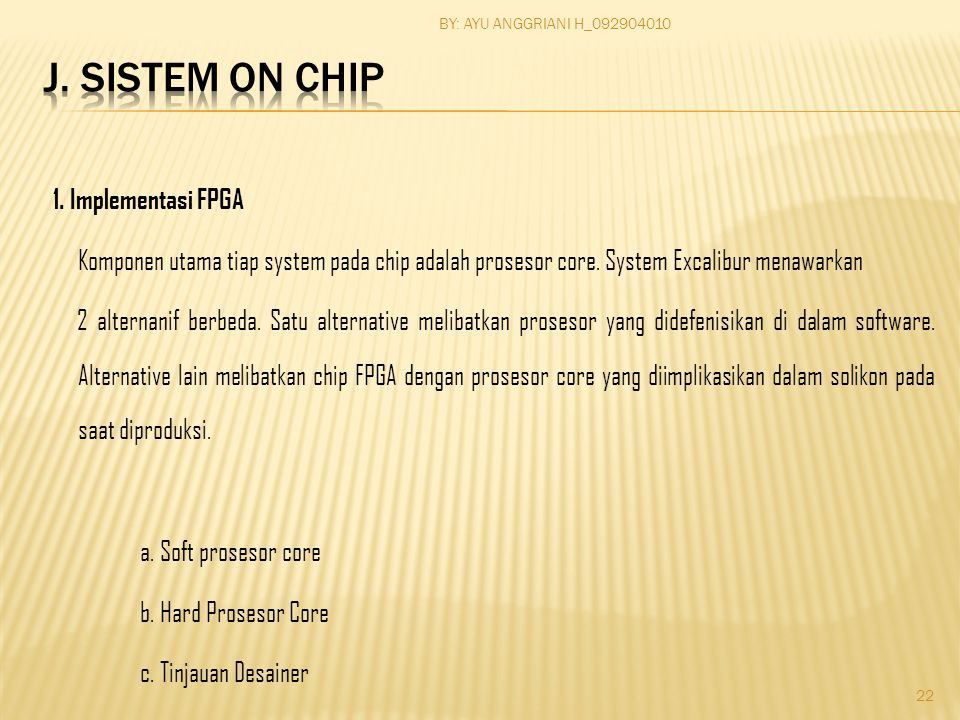 1. Implementasi FPGA Komponen utama tiap system pada chip adalah prosesor core.