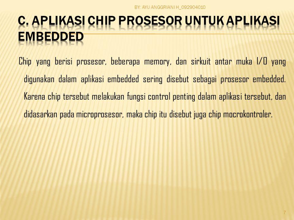 Chip yang berisi prosesor, beberapa memory, dan sirkuit antar muka I/O yang digunakan dalam aplikasi embedded sering disebut sebagai prosesor embedded.