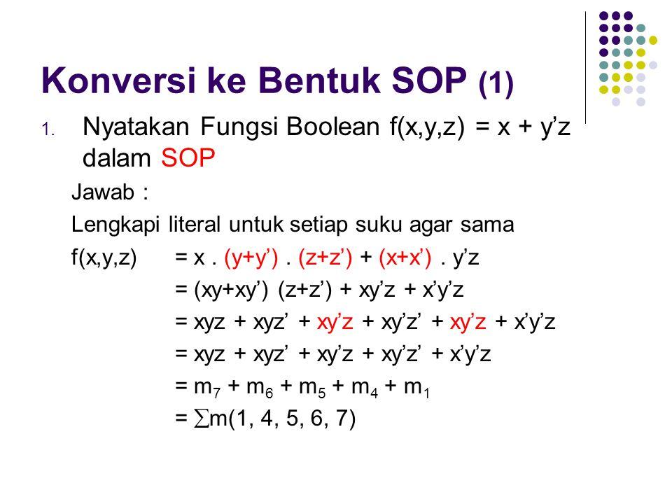 Konversi ke Bentuk SOP (1) 1. Nyatakan Fungsi Boolean f(x,y,z) = x + y'z dalam SOP Jawab : Lengkapi literal untuk setiap suku agar sama f(x,y,z) = x.