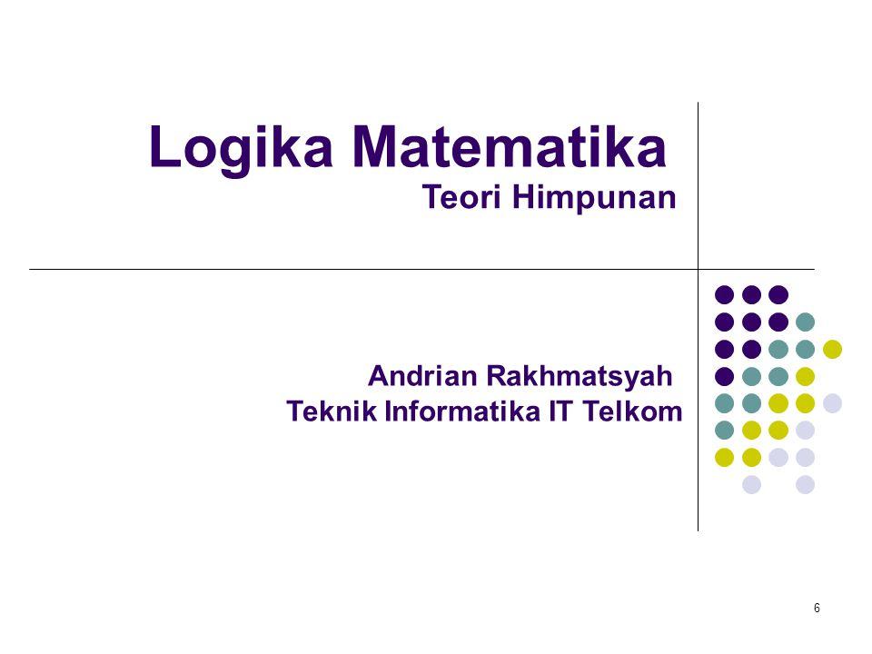 Logika Matematika 6 Andrian Rakhmatsyah Teknik Informatika IT Telkom Teori Himpunan