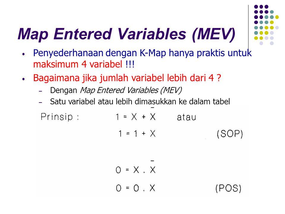 Map Entered Variables (MEV) Penyederhanaan dengan K-Map hanya praktis untuk maksimum 4 variabel !!! Bagaimana jika jumlah variabel lebih dari 4 ? – De
